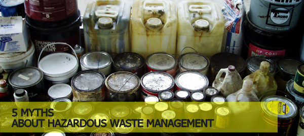 5 Myths About Hazardous Waste Management